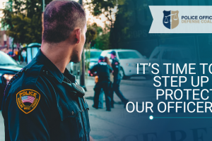 It's Time to Step Up & Protect Our Officers & Their Families in Life & in Death