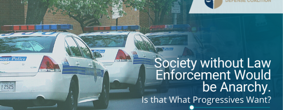 Society without Law Enforcement Would be Anarchy. Is that What Progressives Want?